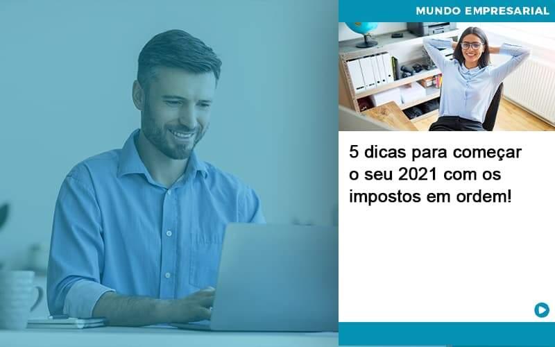 5 Dicas Para Comecar O Seu 2021 Com Os Impostos Em Ordem Organização Contábil Lawini - Contabilidade na Vila Andrade - SP | ASA Consultoria, Perícia e Contabilidade