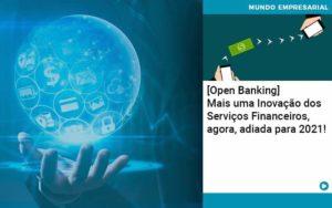 Open Banking Mais Uma Inovacao Dos Servicos Financeiros Agora Adiada Para 2021 Organização Contábil Lawini - Contabilidade na Vila Andrade - SP   ASA Consultoria, Perícia e Contabilidade