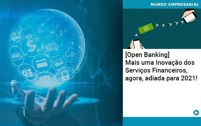 Open Banking Mais Uma Inovacao Dos Servicos Financeiros Agora Adiada Para 2021 Organização Contábil Lawini - Contabilidade na Vila Andrade - SP | ASA Consultoria, Perícia e Contabilidade