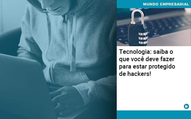 Tecnologia Saiba O Que Voce Deve Fazer Para Estar Protegido De Hackers Organização Contábil Lawini - Contabilidade na Vila Andrade - SP | ASA Consultoria, Perícia e Contabilidade