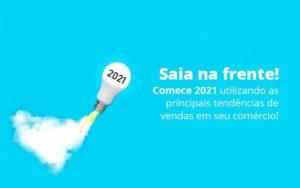Saia Na Frente Comece 2021 Utilizando As Principais Tendencias De Vendas Em Seu Comercio Post 1 Organização Contábil Lawini - Contabilidade na Vila Andrade - SP | ASA Consultoria, Perícia e Contabilidade
