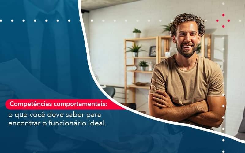Competencias Comportamntais O Que Voce Deve Saber Para Encontrar O Funcionario Ideal Organização Contábil Lawini - Contabilidade na Vila Andrade - SP   ASA Consultoria, Perícia e Contabilidade