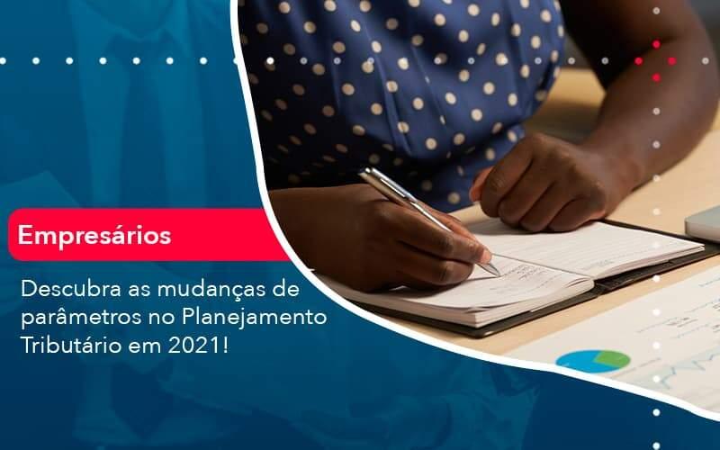 Descubra As Mudancas De Parametros No Planejamento Tributario Em 2021 1 Organização Contábil Lawini - Contabilidade na Vila Andrade - SP   ASA Consultoria, Perícia e Contabilidade