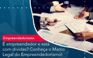 E Empreendedor E Esta Com Dividas Conheca O Marco Legal Do Empreendedorismo Organização Contábil Lawini - Contabilidade na Vila Andrade - SP | ASA Consultoria, Perícia e Contabilidade