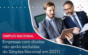 Empresas Com Dividas Nao Serao Excluidas Do Simples Nacional Em 2021 Organização Contábil Lawini - Contabilidade na Vila Andrade - SP | ASA Consultoria, Perícia e Contabilidade