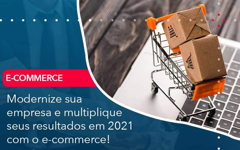 Modernize Sua Empresa E Multiplique Seus Resultados Em 2021 Com O E Commerce Organização Contábil Lawini - Contabilidade na Vila Andrade - SP | ASA Consultoria, Perícia e Contabilidade