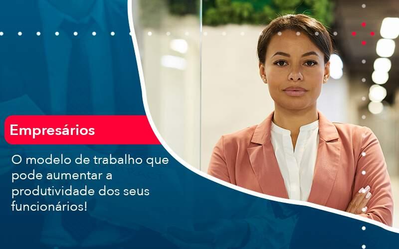 O Modelo De Trabalho Que Pode Aumentar A Produtividade Dos Seus Funcionarios Organização Contábil Lawini - Contabilidade na Vila Andrade - SP | ASA Consultoria, Perícia e Contabilidade