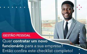 Quer Contratar Um Novo Funcionario Para A Sua Empresa Entao Confira Este Checklist Completo Organização Contábil Lawini - Contabilidade na Vila Andrade - SP | ASA Consultoria, Perícia e Contabilidade