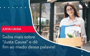 Saiba Mais Sobre Justa Causa E De Fim Ao Medo Dessa Palavra Organização Contábil Lawini - Contabilidade na Vila Andrade - SP | ASA Consultoria, Perícia e Contabilidade